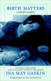 Birth Matters: How What We Don't Know About Nature, Bodies, and Surgery Can Hurt Us, Gaskin, Ina May