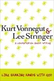 Like Shaking Hands with God: A Conversation about Writing, Vonnegut, Kurt & Stringer, Lee