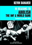 10 Reasons to Abolish the IMF & World Bank, Danaher, Kevin