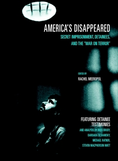 America's Disappeared: Secret Imprisonment, Detainees, and the War on Terror,