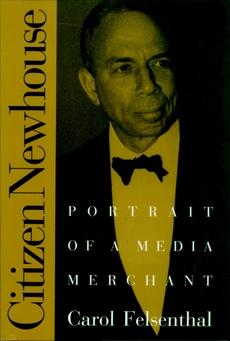 Citizen Newhouse: Portrait of a Media Merchant, Felsenthal, Carol