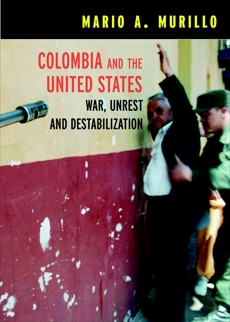 Colombia and the United States: War, Unrest and Destabilization, Murillo, Mario A.