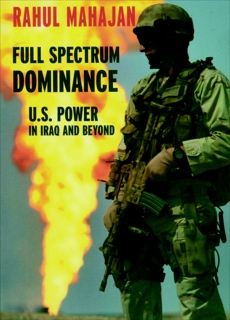 Full Spectrum Dominance: U.S. Power in Iraq and Beyond, Mahajan, Rahul