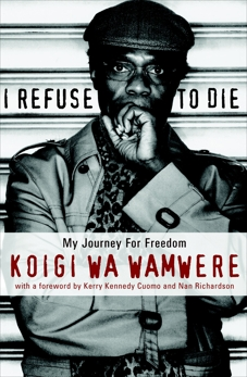 I Refuse to Die: My Journey For Freedom, Wa Wamwere, Koigi