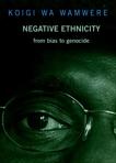 Negative Ethnicity: From Bias to Genocide, Wa Wamwere, Koigi