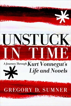Unstuck in Time: A Journey Through Kurt Vonnegut's Life and Novels, Sumner, Gregory D.