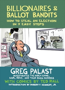 Billionaires & Ballot Bandits: How to Steal an Election in 9 Easy Steps, Palast, Greg