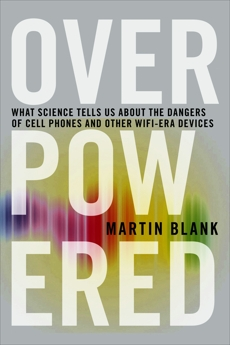 Overpowered: The Dangers of Electromagnetic Radiation (EMF) and What You Can Do about It, Blank, Martin