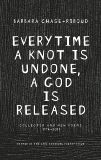 Everytime a Knot is Undone, a God is Released: Collected and New Poems 1974-2011, Chase-Riboud, Barbara