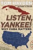 Listen, Yankee!: Why Cuba Matters, Hayden, Tom