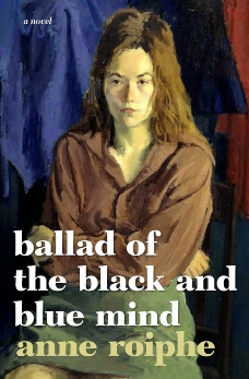 Ballad of the Black and Blue Mind: A Novel, Roiphe, Anne