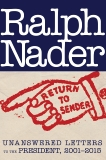 Return to Sender: Unanswered Letters to the President, 2001-2015, Nader, Ralph