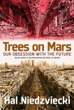 Trees on Mars: Our Obsession with the Future, Niedzviecki, Hal