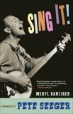 Sing It!: A Biography of Pete Seeger, Danziger, Meryl