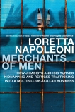 Merchants of Men: How Jihadists and ISIS Turned Kidnapping and Refugee Trafficking into a Multi-Billion Dollar Business, Napoleoni, Loretta