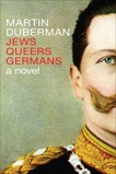 Jews Queers Germans: A Novel, Duberman, Martin