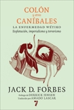 Colón y otros caníbales: La enfermedad wétiko: Explotación, imperialismo y terrorismo, Forbes, Jack D.