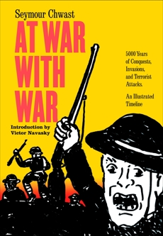 At War with War: 5000 Years of Conquests, Invasions, and Terrorist Attacks, An Illustrated Timeline, Chwast, Seymour