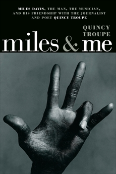 Miles & Me: Miles Davis, the man, the musician, and his friendship with the journalist and  poet Quincy Troupe, Troupe, Quincy