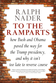 To the Ramparts: How Bush and Obama Paved the Way for the Trump Presidency, and Why It Isn't Too  Late to Reverse Course, Nader, Ralph