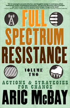 Full Spectrum Resistance, Volume Two: Actions and Strategies for Change, McBay, Aric