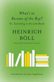 What's to Become of the Boy?: Or, Something to Do with Books, Boll, Heinrich
