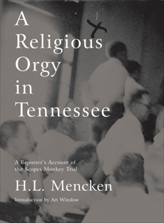 A  Religious Orgy in Tennessee: A Reporter's Account of the Scopes Monkey Trial, Mencken, H.L.