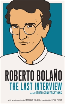 Roberto Bolano: The Last Interview: And Other Conversations, Bolaño, Roberto