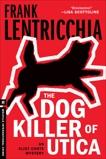 The Dog Killer of Utica: An Eliot Conte Mystery, Lentricchia, Frank