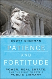 Patience and Fortitude: Power, Real Estate, and the Fight to Save a Public Library, Sherman, Scott