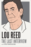 Lou Reed: The Last Interview: and Other Conversations, Reed, Lou