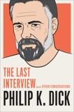Philip K. Dick: The Last Interview: and Other Conversations, Dick, Philip K.
