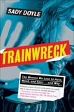 Trainwreck: The Women We Love to Hate, Mock, and Fear . . . and Why, Doyle, Sady