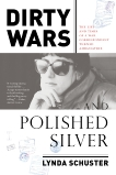 Dirty Wars and Polished Silver: The Life and Times of a War Correspondent Turned Ambassatrix, Schuster, Lynda