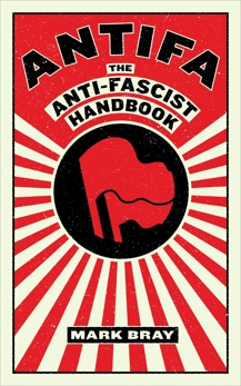 Antifa: The Antifascist Handbook, Bray, Mark