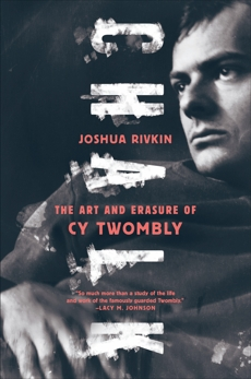Chalk: The Art and Erasure of Cy Twombly, Rivkin, Joshua
