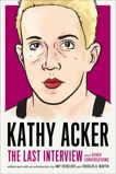 Kathy Acker: The Last Interview: and Other Conversations, Acker, Kathy
