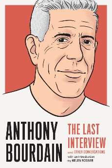 Anthony Bourdain: The Last Interview: and Other Conversations,