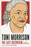 Toni Morrison: The Last Interview: and Other Conversations,