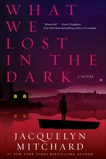 What We Lost in the Dark, Mitchard, Jacquelyn
