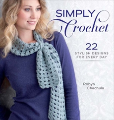 Simply Crochet: 22 Stylish Designs for Everyday, Chachula, Robyn