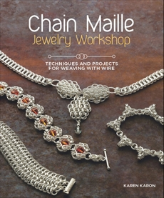 Chain Maille Jewelry Workshop: Techniques and Projects for Weaving with Wire, Karon, Karen