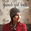 French Girl Knits Accessories: Modern Designs for a Beautiful Life, Griffin-Grimes, Kristeen