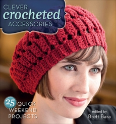 Clever Crocheted Accessories: 25 Quick Weekend Projects, Bara, Brett