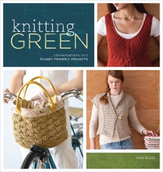 Knitting Green: Conversations and Planet Friendly Projects, Budd, Ann