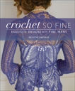 Crochet So Fine: Exquisite Designs with Fine Yarns, Omdahl, Kristin