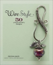 Wire Style: 5 Unique Jewelry Designs, Peck, Denise