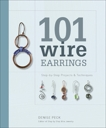 101 Wire Earrings: Step-by-Step Projects & Techniques, Peck, Denise