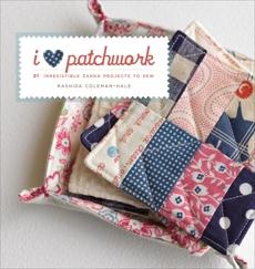 I Love Patchwork: 25 Irresistible Zakka Projects to Sew, Coleman-Hale, Rashida