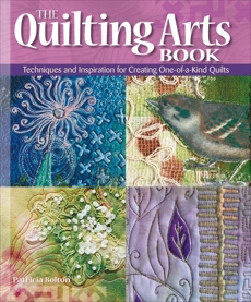 The Quilting Arts Book: Techniques and Inspiration for Creating One-of-a-Kind Quilts, Bolton, Pokey